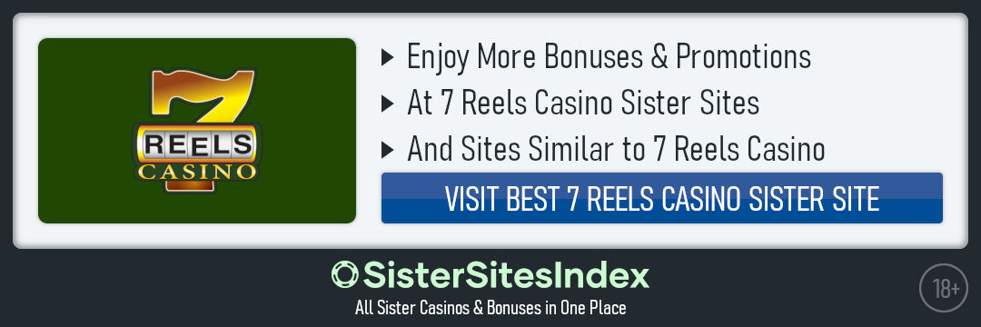 7 Reels Casino Sister Sites Similar Casinos To 7 Reels